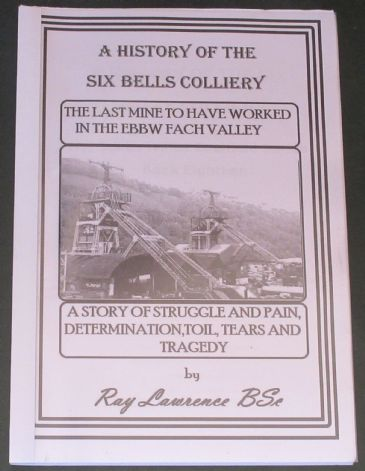 A History of the Six Bells Colliery, by Ray Lawrence